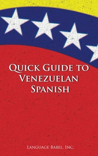 Quick Guide to Venezuelan Spanish (Spanish Vocabulary Quick Guides)...