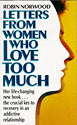 Letters from Women Who Love Too Much: A Closer Look at Relationship Addiction and Recovery