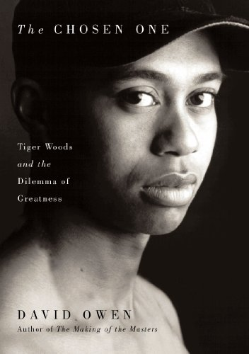 Search : The Chosen One: Tiger Woods and the Dilemma of Greatness