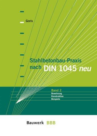 Stahlbetonbau-Praxis nach DIN 1045 neu, Bd.2, Bewehrung, Konstruktion, Beispiele