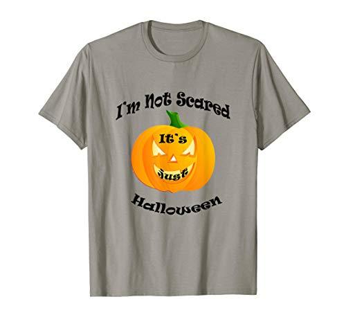 im not scared its just halloween, halloween costume T-Shirt