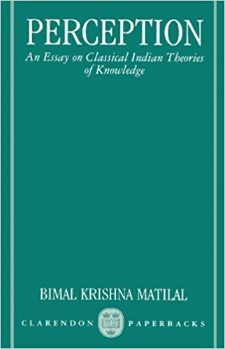 perception an essay on classical n theories of knowledge  perception an essay on classical n theories of knowledge clarendon paperbacks bimal krishna matilal 9780198239765 com books