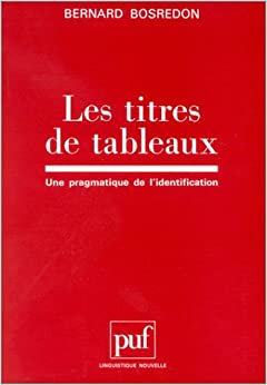 Book Les titres de tableaux: Une pragmatique de l'identification (Linguistique nouvelle) (French Edition)