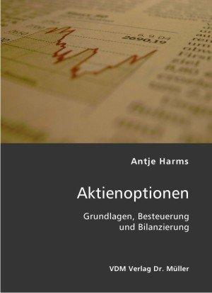 Aktienoptionen: Grundlagen, Besteuerung und Bilanzierung Broschiert – Oktober 2006 Antje Harms VDM Verlag Dr. Müller 3865507239 Einzelne Wirtschaftszweige
