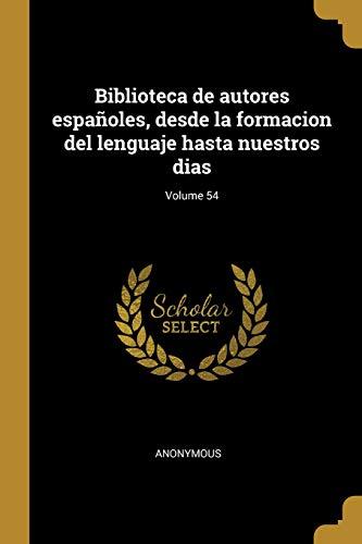 Biblioteca de autores españoles, desde la formacion del lenguaje hasta nuestros dias; Volume 54