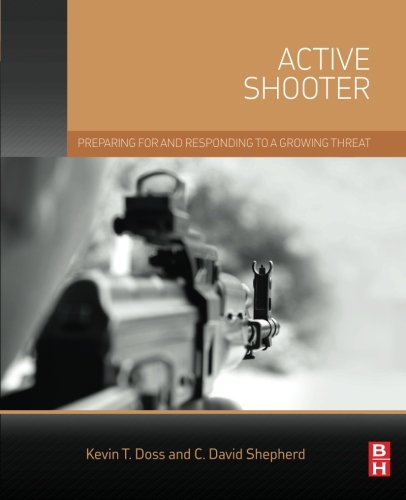 Active Shooter: Preparing for and Responding to a Growing Threat
