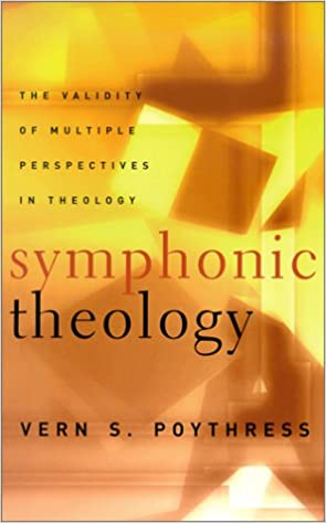 Symphonic theology the validity of multiple perspectives in symphonic theology the validity of multiple perspectives in theology vern s poythress 9780875525174 amazon books fandeluxe Gallery