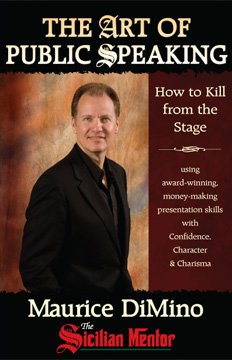 The Art of Public Speaking: How to Kill From the Stage Using Award-winning, Money-making Presentation Skills with Confid
