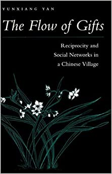 The Flow of Gifts: Reciprocity and Social Networks in a Chinese Village by Yunxiang Yan (1996-05-02)
