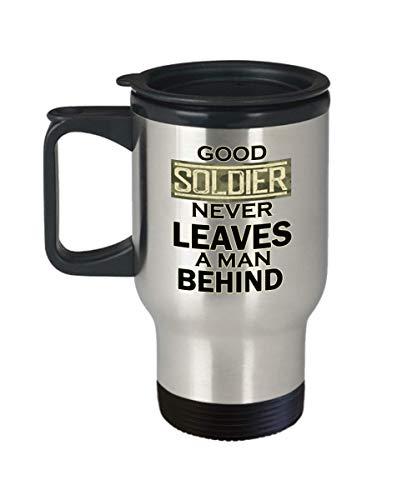Good soldier never leaves a man behind 14oz Insulated Travel Mug - Soldier Inspirational Occupations/Professions Tumbler Gift for Men and Women (A Good Soldier Never Leaves A Man Behind)