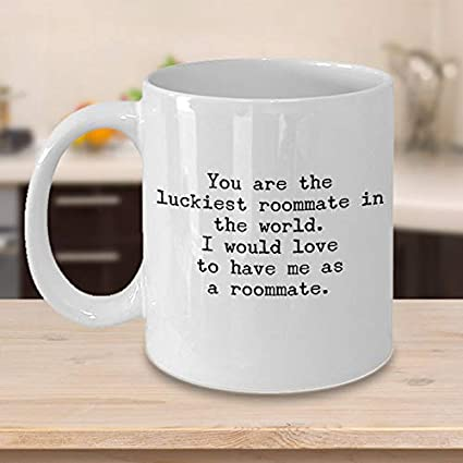 Amazoncom Funny Roommate Mug Luckiest Roommate To Have Me