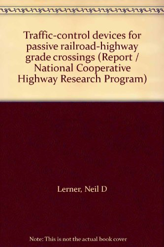 Traffic-control devices for passive railroad-highway grade crossings (Report / National Cooperative Highway Research Program)