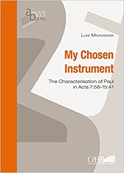 Book My Chosen Instrument: The Characterisation of Paul in Acts 7:58-15:41 (Analecta Biblica Dissertationes)