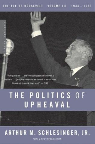 The Politics of Upheaval: 1935-1936, The Age of Roosevelt, Volume III (Vol 3)