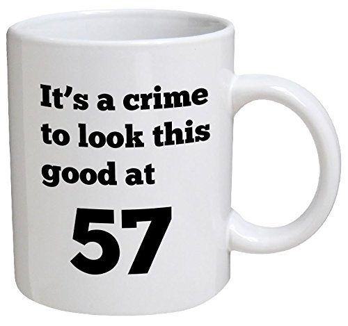 Funny Mug Birthday - It's a crime to look this good at 57, 57th - 11 OZ Coffee Mugs - Funny Inspirational and sarcasm - By A Mug To Keep TM