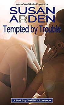 Tempted By Trouble: The Doctor and The Rancher (Bad Boys Western Romance Book 1) by [Arden, Susan]
