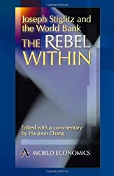 Joseph Stiglitz and the World Bank: The Rebel Within (Anthem Studies in Development and Globalization)