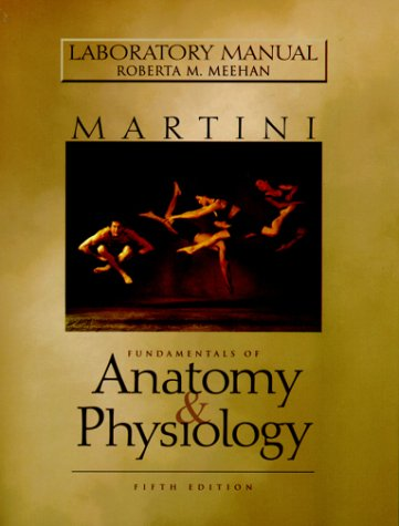Lab Manual for Fundamentals of Anatomy and Physiology (5th Edition)