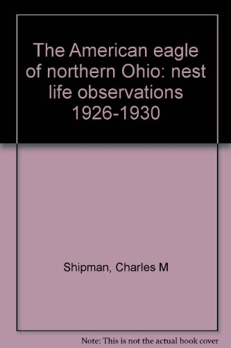 The American eagle of northern Ohio: nest life observations 1926-1930