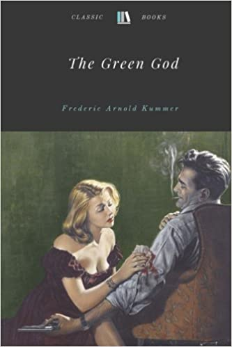Book The Green God by Frederic Arnold Kummer Unabridged 1911 Original Version