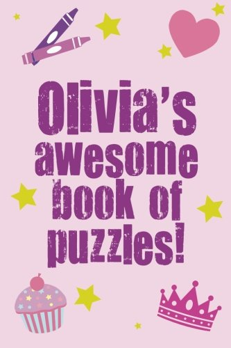 Olivia's Awesome Book Of Puzzles!: Children's puzzle book containing 20 unique personalised name puzzles as well as a mix of 80 other fun puzzles. PDF