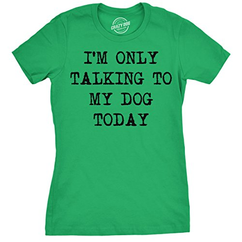 (Womens Only Talking to My Dog Today Funny Shirts Dog Lovers Novelty Cool T Shirt (Green) - M)