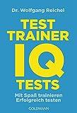 Testtrainer IQ-Tests: . Mit Spaß trainieren - . Erfolgreich testen