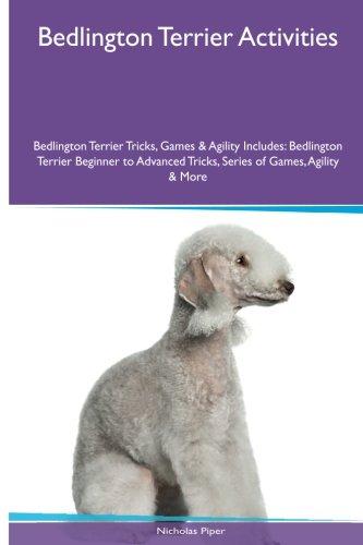 Bedlington Terrier Activities Bedlington Terrier Tricks, Games & Agility. Includes: Bedlington Terrier Beginner to Advanced Tricks, Series of Games, Agility and More pdf epub