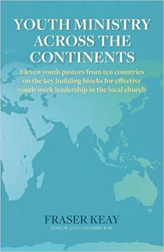 Youth ministry across the continents eleven youth pastors from ten youth ministry across the continents eleven youth pastors from ten countries on the key building blocks for effective youth work leadership in the local colourmoves