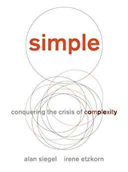 Simple: Conquering the Crisis of Complexity by [Siegel, Alan, Etzkorn, Irene]