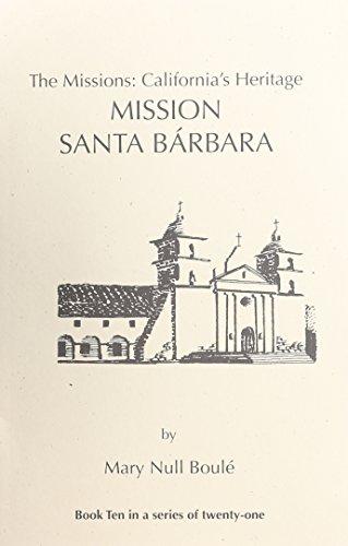 The Missions: California's Heritage : Mission Santa Barbara