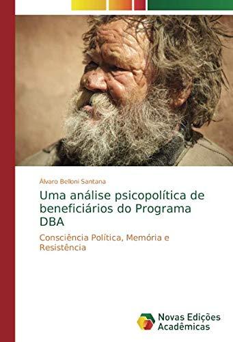 Uma análise psicopolítica de beneficiários do Programa DBA: Consciência Política, Memória e Resistência (Portuguese Edition) pdf epub