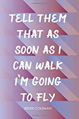 Tell Them That As Soon As I Can Walk I'm Going To Fly, Bessie Coleman. A beautiful book design, inspirational journal for women, perfect gift for ... women. (She's Got Drive Journals - Notebooks) Paperback