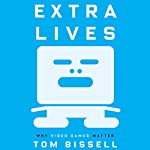 Extra Lives: Why Video Games Matter | Tom Bissell