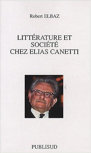 Lire en ligne Littérature et société chez Elias Canetti pdf, epub ebook