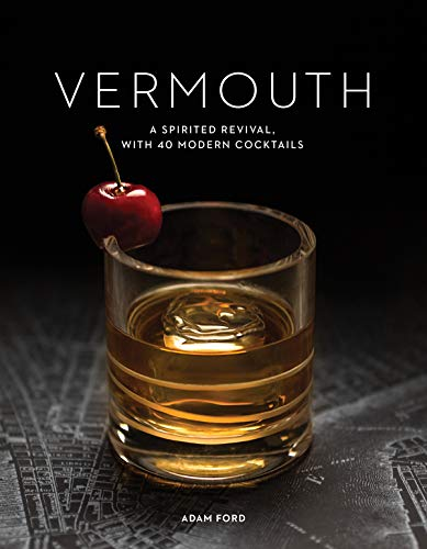 Vermouth: A Sprited Revival, with 40 Modern Cocktails by Adam Ford