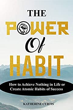 THE POWER OF HABIT: How to Achieve Nothing in Life or Create Atomic Habits of Success