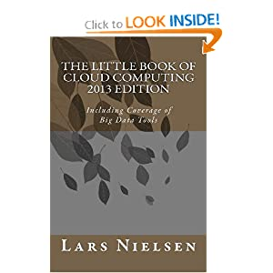 The Little Book of Cloud Computing, 2013 Edition: Including Coverage of Big Data Tools Lars Nielsen