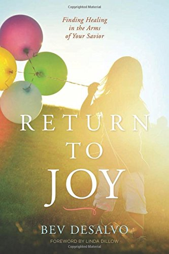Return to Joy: Finding Healing in the Arms of Your Savior