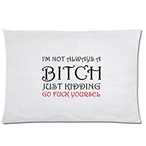 Elegant Comfort Luxurious Silky Soft I'm Not Always A Bitch Just Kidding Go Fuck Yourself Pillow Case 20x30 inch (one side)
