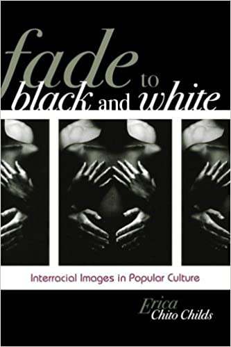 Fade to Black and White: Interracial Images in Popular Culture (Perspectives on a Multiracial America) by Erica Chito Childs (2009-06-16)