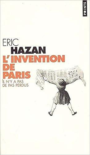 Eric Hazan - L'Invention de Paris, Il n'y a pas de pas perdus