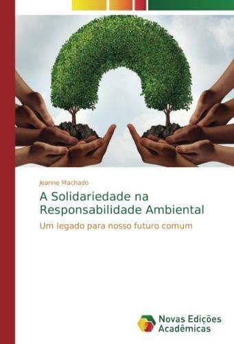 Download A Solidariedade na Responsabilidade Ambiental: Um legado para nosso futuro comum (Portuguese Edition) pdf epub
