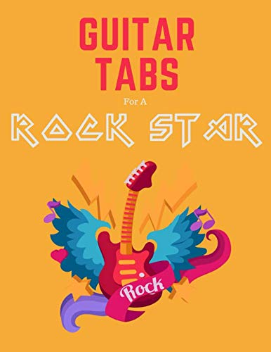 Guitar Tabs for a Rock Star: Write Down Your own Guitar Tab Music! Blank Sheet Music Paper Tablature for Guitar Songs and Chords