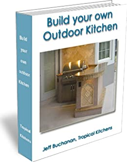 BUILD YOUR OWN OUTDOOR KITCHEN (Outdoor Entertainment Book 1 ...