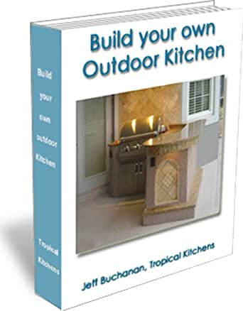 build your own outdoor kitchen outdoor entertainment book 1 kindle edition by jeff buchanan. Black Bedroom Furniture Sets. Home Design Ideas