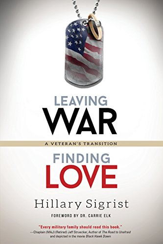 Leaving War, Finding Love: A Veteran's Transition [Sigrist, Hillary] (Tapa Blanda)