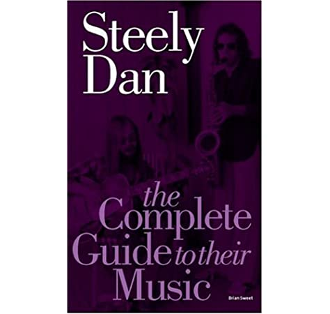 Steely Dan The Complete Guide To Their Music Sweet Brian 0752187502487 Amazon Com Books