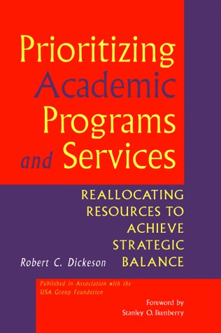 Prioritizing Academic Programs and Services: Reallocating Resources to Achieve Strategic Balance (Jossey Bass Higher & Adult Education Series)