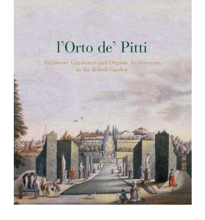 ([(L'Orto De' Pitti: Architects, Gardeners and Organic Architecture in the Boboli Garden )] [Author: Dominic Filardi] [Nov-2011])
